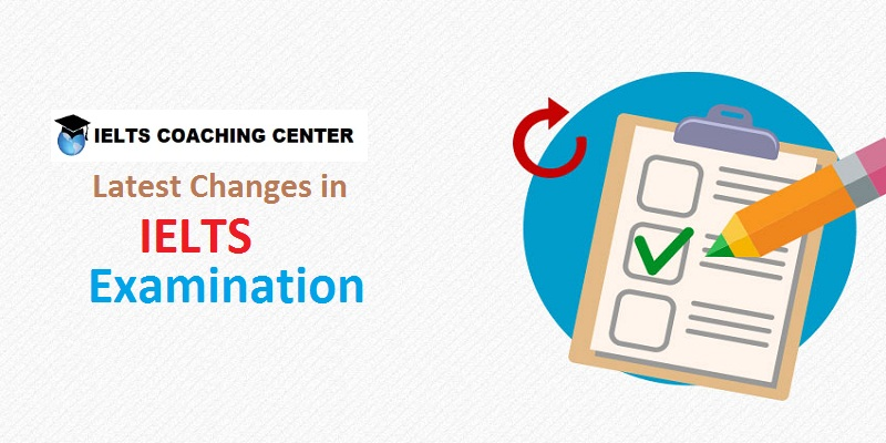 Latest Changes in IELTS Examination - IELTS coaching Centre